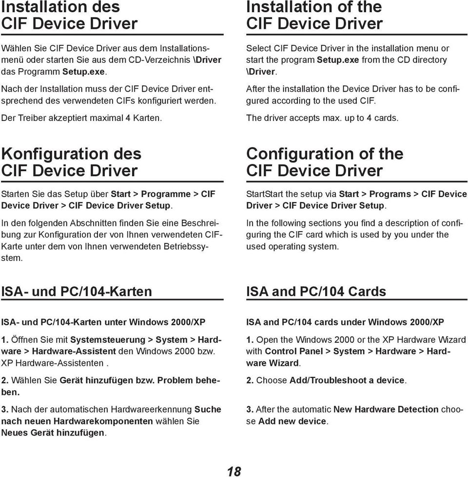 Installation of the CIF Device Driver Select CIF Device Driver in the installation menu or start the program Setup.exe from the CD directory \Driver.