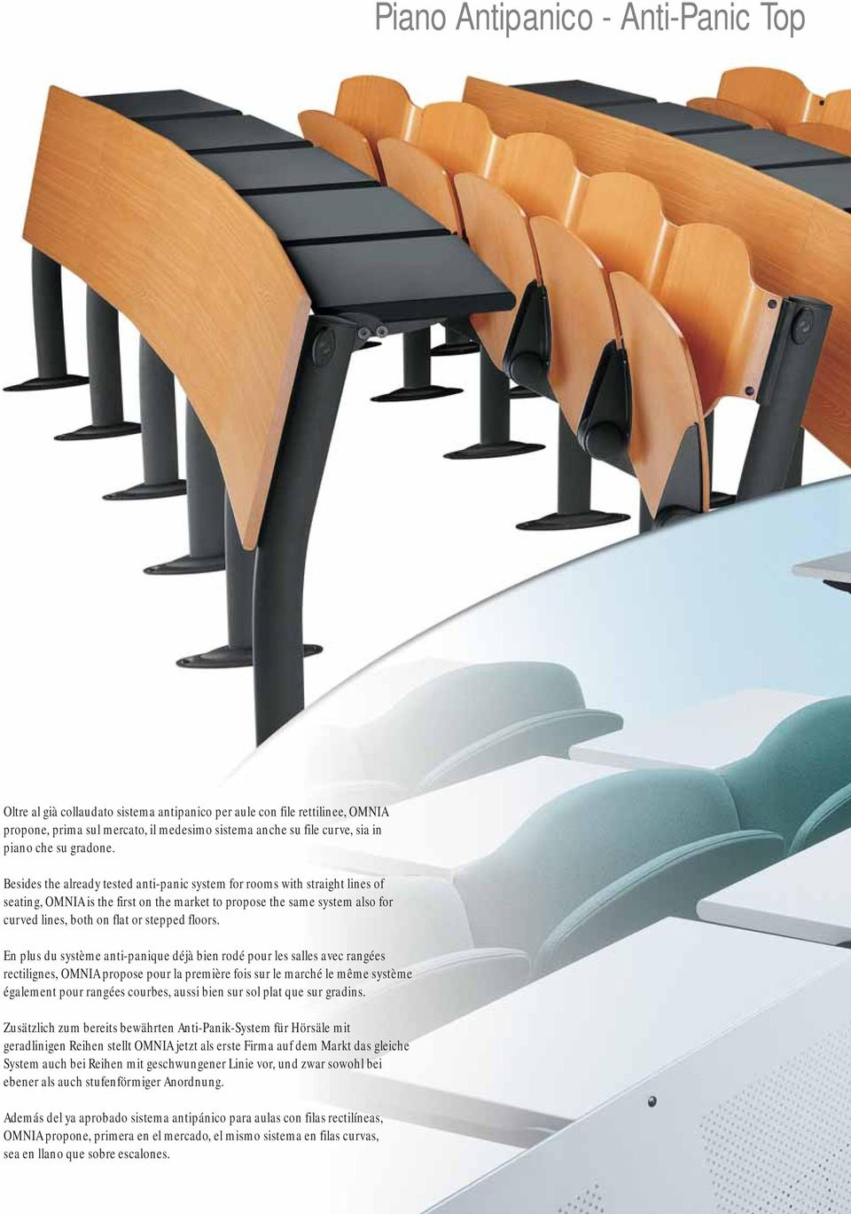 Besides the already tested anti-panic system for rooms with straight lines of seating, OMNIA is the first on the market to propose the same system also for curved lines, both on flat or stepped