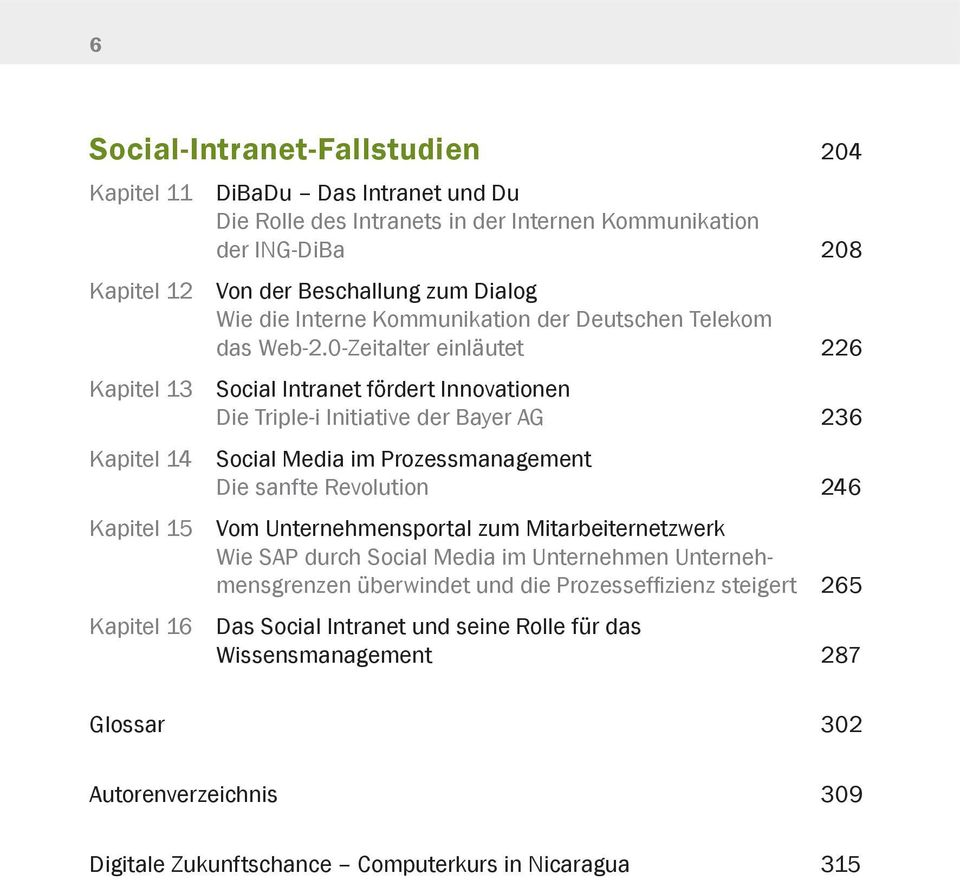 0-Zeitalter einläutet 226 Kapitel 13 Social Intranet fördert Innovationen Die Triple-i Initiative der Bayer AG 236 Kapitel 14 Social Media im Prozessmanagement Die sanfte Revolution 246