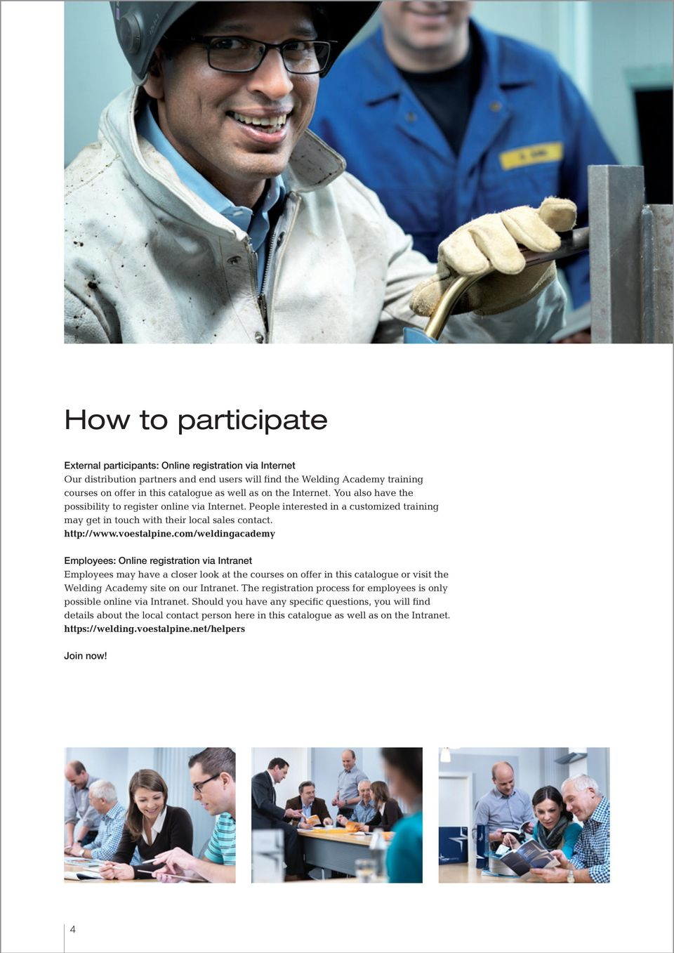 com/weldingacademy Employees: Online registration via Intranet Employees may have a closer look at the courses on offer in this catalogue or visit the Welding Academy site on our Intranet.