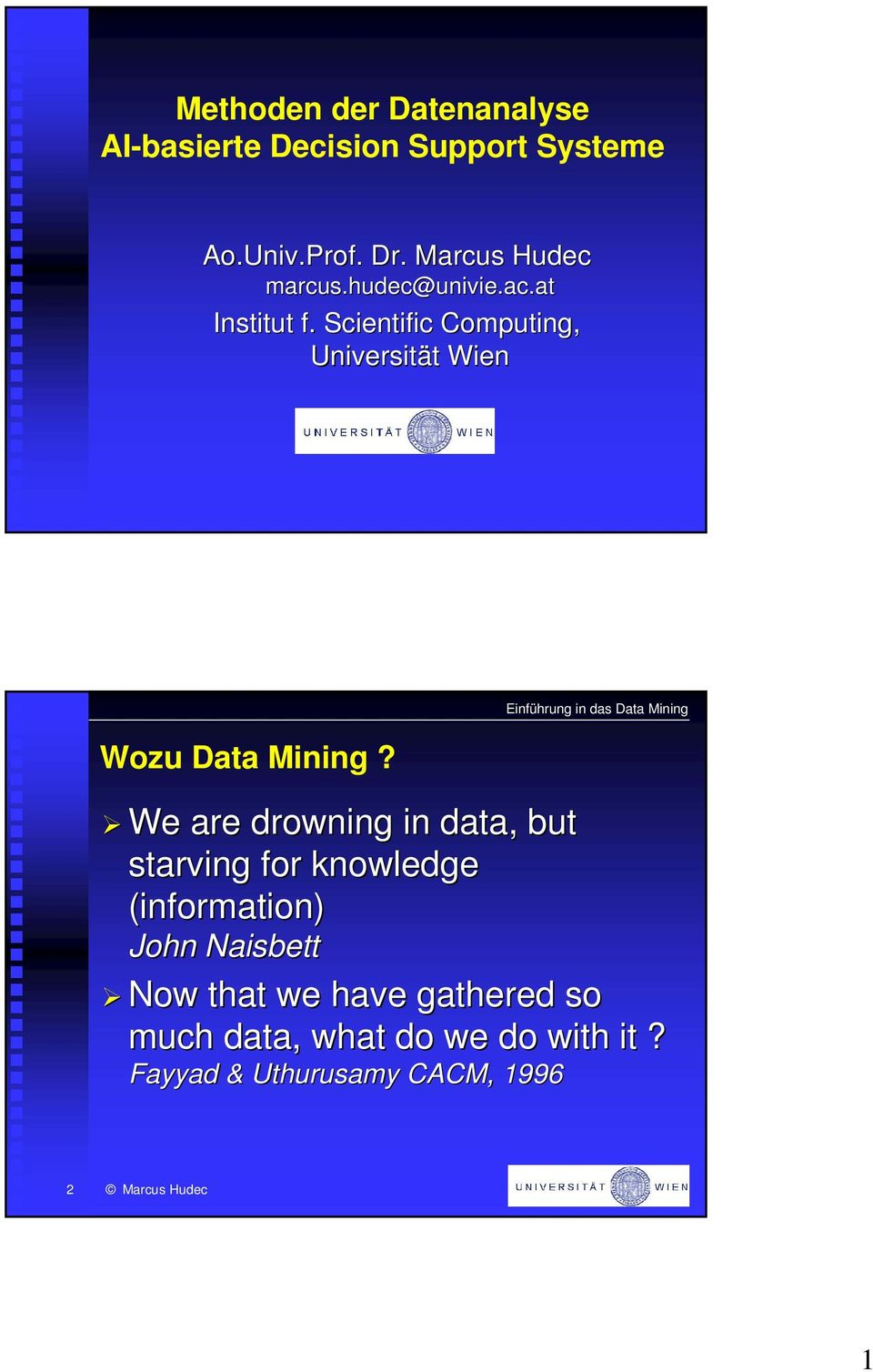 Scientific Computing, Universität t Wien Wozu Data Mining?
