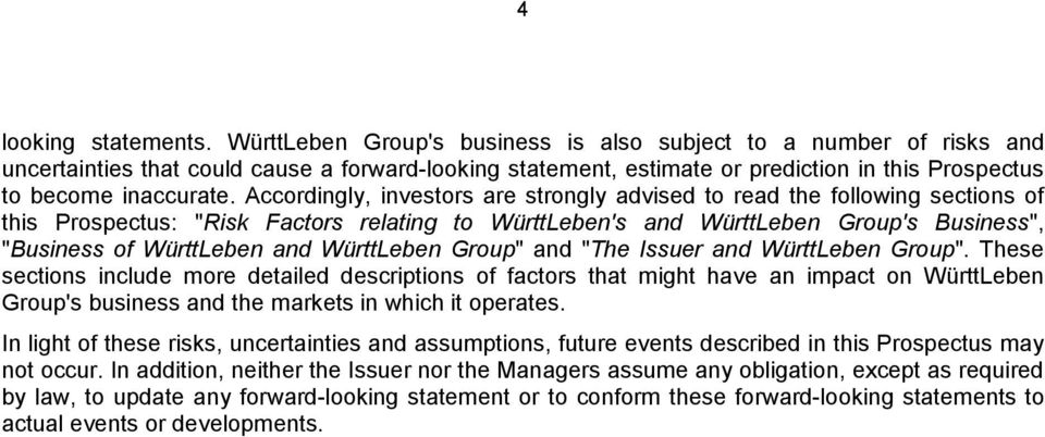 "Accordingly, investors are strongly advised to read the following sections of this Prospectus: ""Risk Factors relating to WürttLeben's and WürttLeben Group's Business"", ""Business of WürttLeben and"