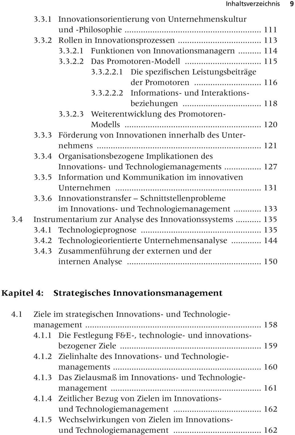 .. 121 3.3.4 Organisationsbezogene Implikationen des Innovations- und Technologiemanagements... 127 3.3.5 Information und Kommunikation im innovativen Unternehmen... 131 3.3.6 Innovationstransfer Schnittstellenprobleme im Innovations- und Technologiemanagement.