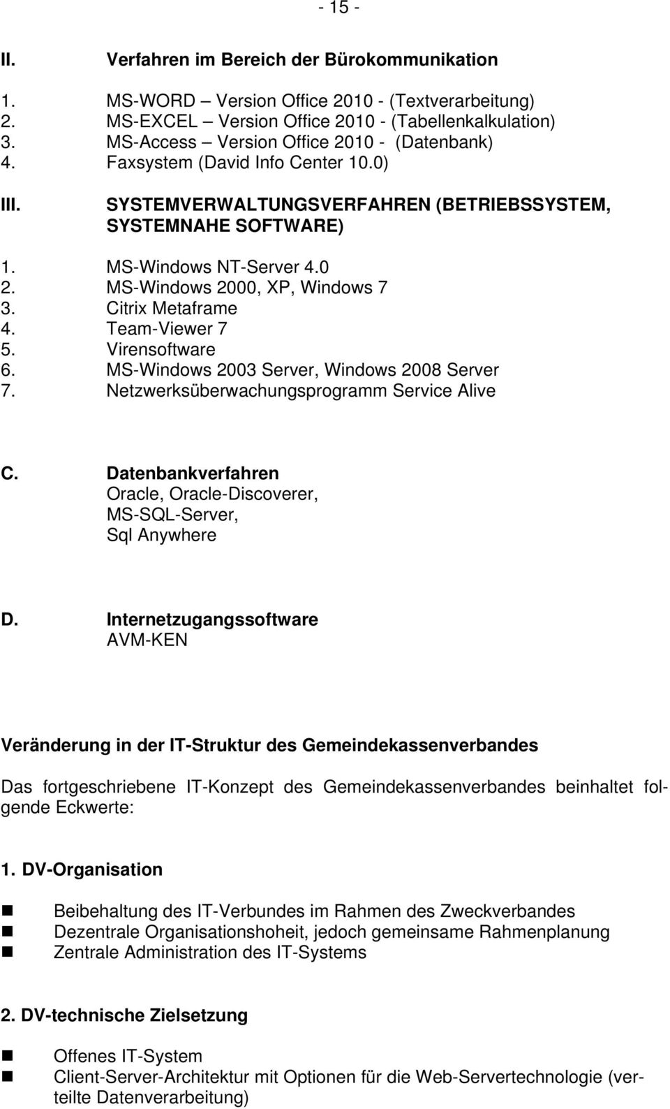MS-Windows 2000, XP, Windows 7 3. Citrix Metaframe 4. Team-Viewer 7 5. Virensoftware 6. MS-Windows 2003 Server, Windows 2008 Server 7. Netzwerksüberwachungsprogramm Service Alive C.