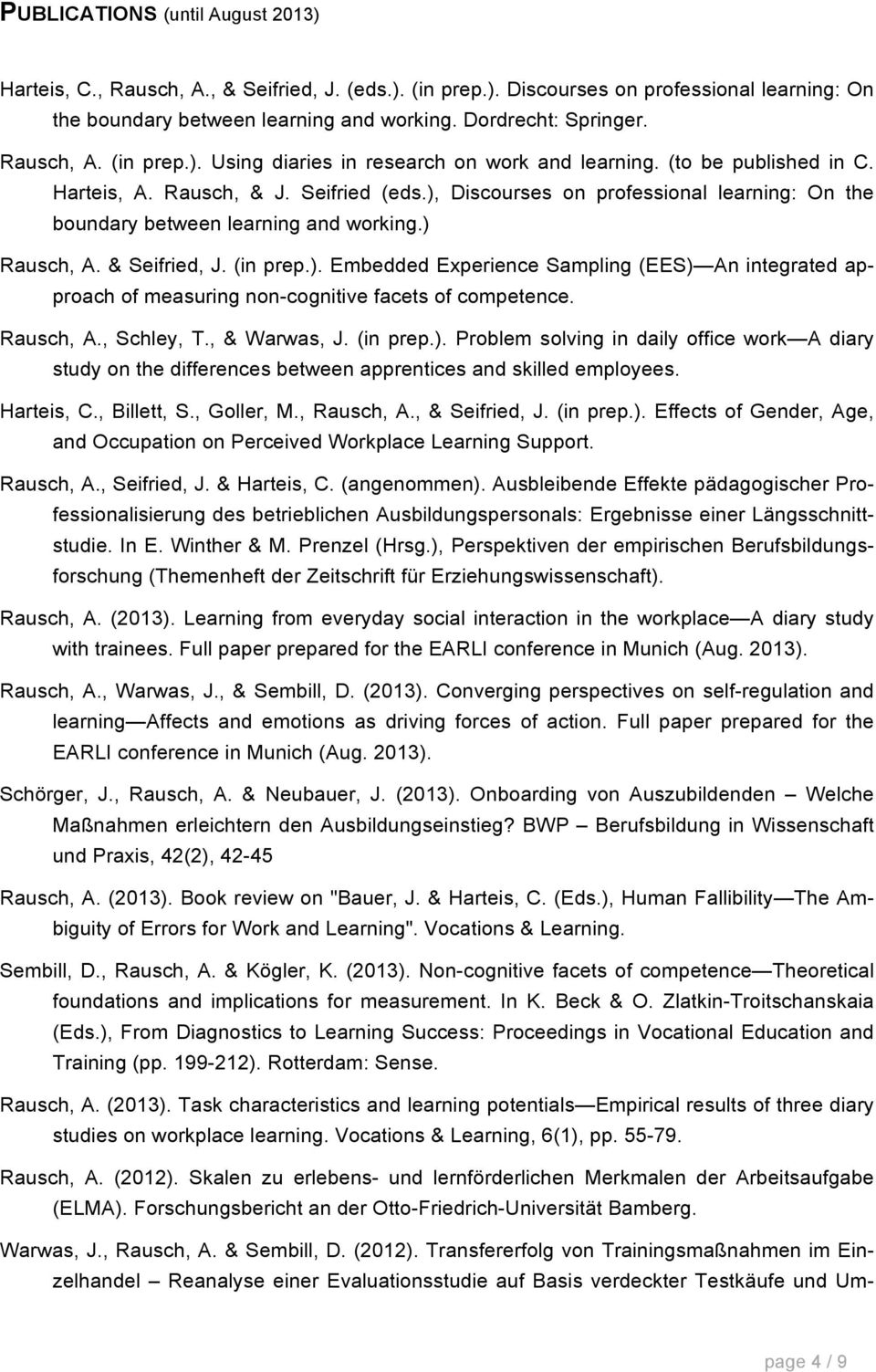 ), Discourses on professional learning: On the boundary between learning and working.) Rausch, A. & Seifried, J. (in prep.). Embedded Experience Sampling (EES) An integrated approach of measuring non-cognitive facets of competence.