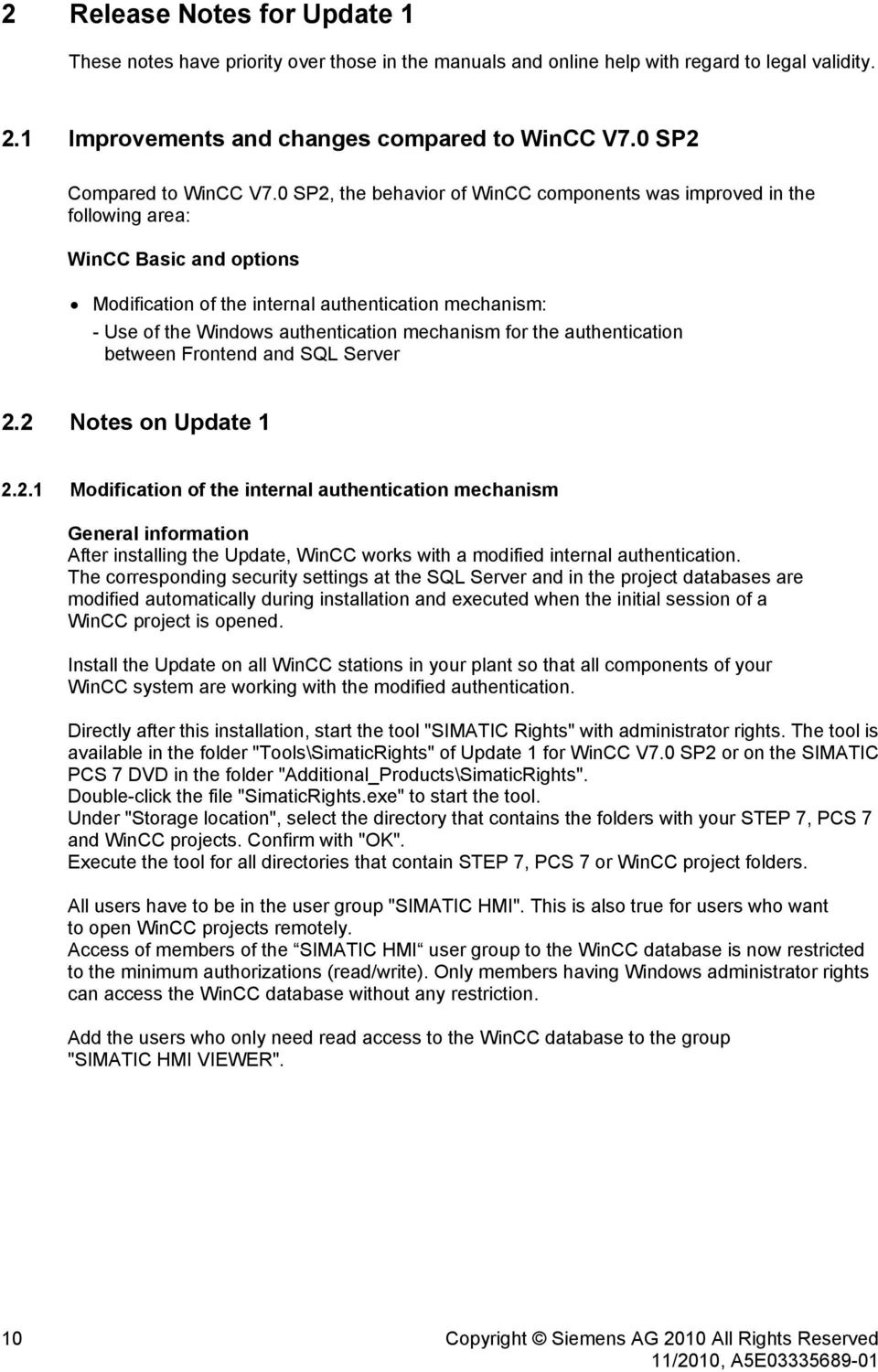 0 SP2, the behavior of WinCC components was improved in the following area: WinCC Basic and options Modification of the internal authentication mechanism: - Use of the Windows authentication