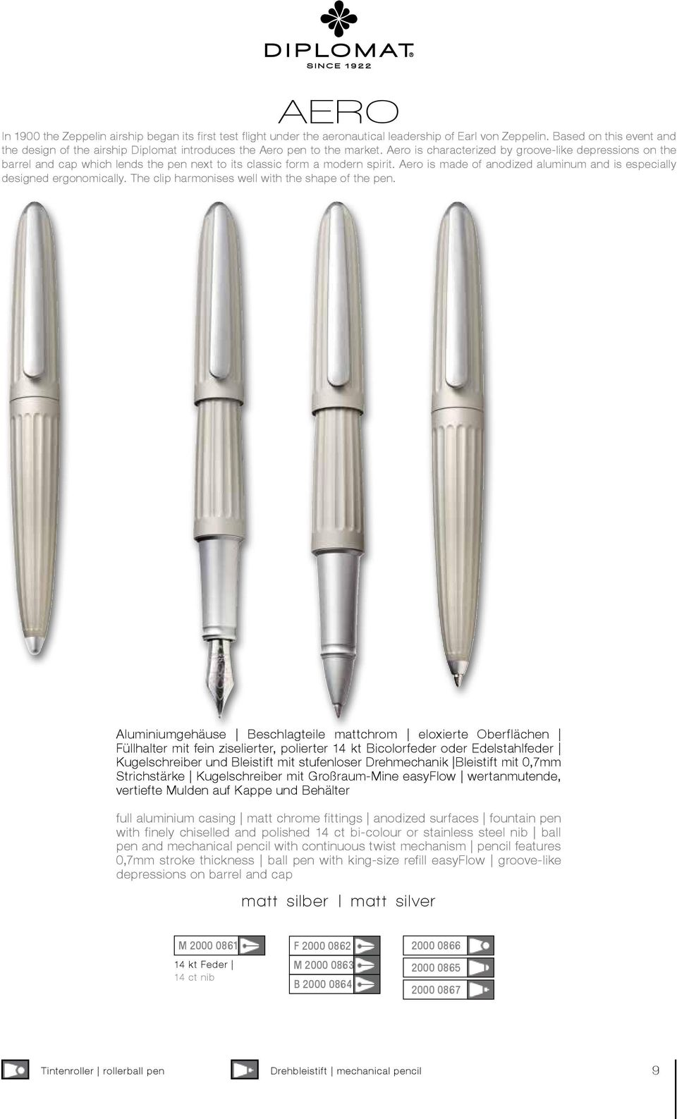 Aero is characterized by groove-like depressions on the barrel and cap which lends the pen next to its classic form a modern spirit.