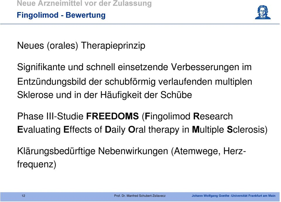 der Schübe Phase III-Studie FREEDOMS (Fingolimod Research Evaluating Effects of Daily Oral therapy in