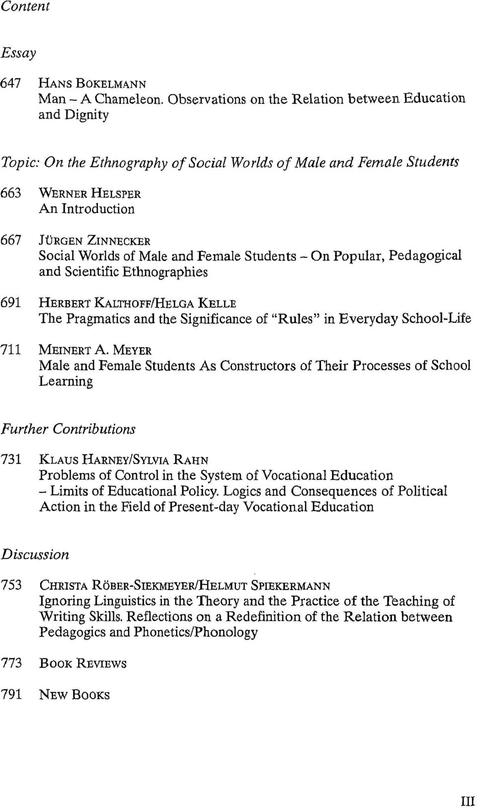 "Female Students and Scientific Ethnographies Populär, Pedagogical 691 Herbert Kalthoff/Helga Kelle The Pragmatics and the Significance of ""Rules"" in Everyday SchoolLife 711 Mert A."