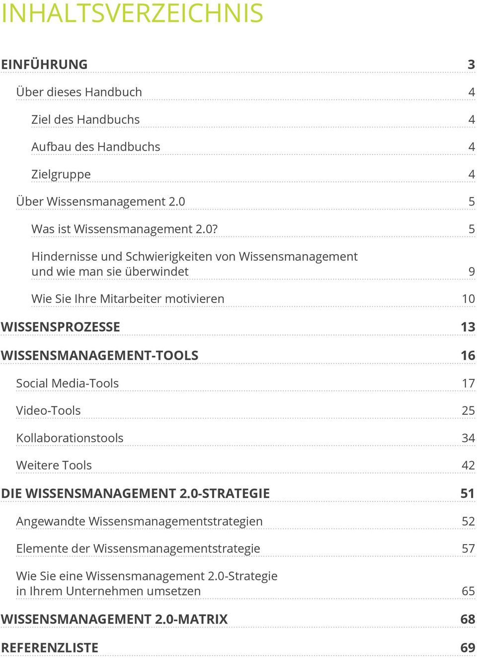WISSENSPROZESSE 13 WISSENSMANAGEMENT-TOOLS 16 Social Media-Tools 17 Video-Tools 25 Kollaborationstools 34 Weitere Tools 42 DIE WISSENSMANA GEMENT 2.