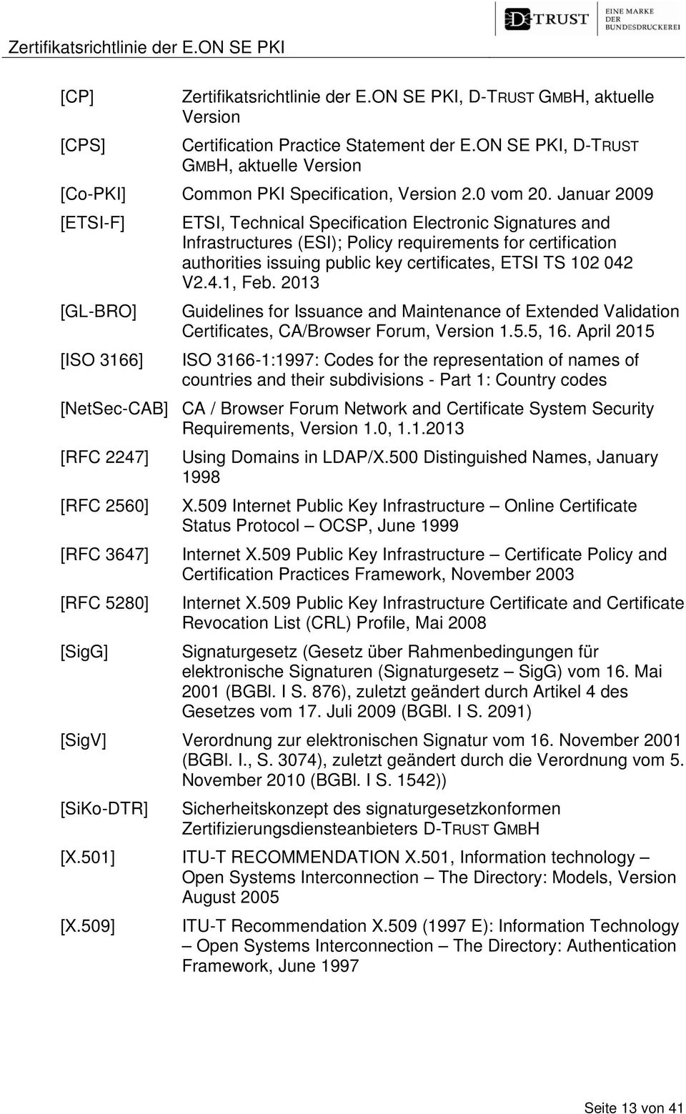 Januar 2009 [ETSI-F] [GL-BRO] [ISO 3166] ETSI, Technical Specification Electronic Signatures and Infrastructures (ESI); Policy requirements for certification authorities issuing public key