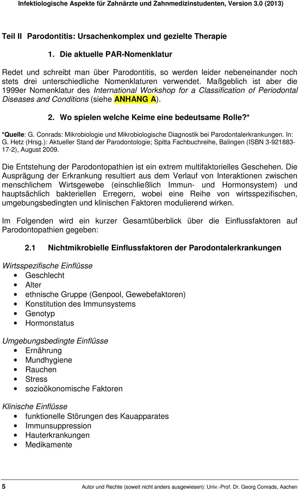 Maßgeblich ist aber die 1999er Nomenklatur des International Workshop for a Classification of Periodontal Diseases and Conditions (siehe ANHANG A). 2. Wo spielen welche Keime eine bedeutsame Rolle?