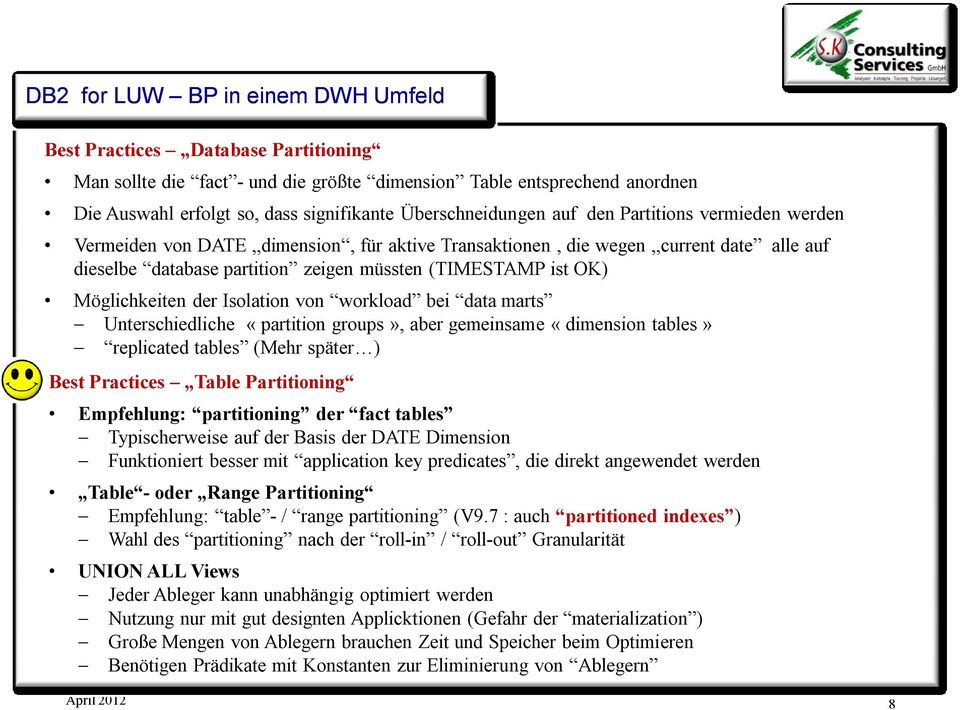 OK) Möglichkeiten der Isolation von workload bei data marts Unterschiedliche «partition groups», aber gemeinsame «dimension tables» replicated tables (Mehr später ) Best Practices Table Partitioning