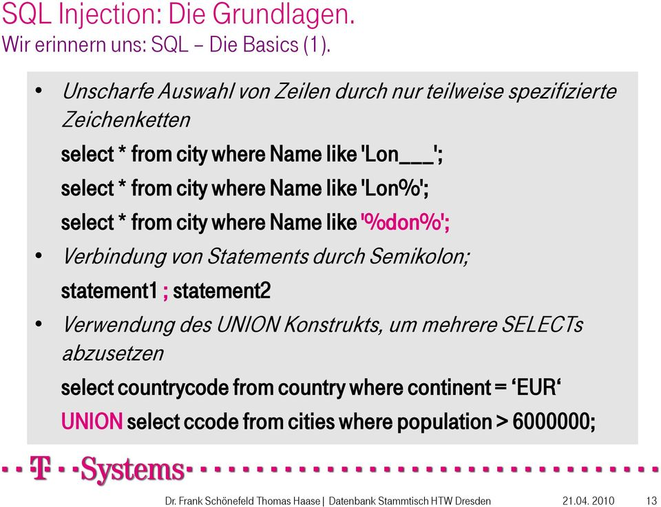 from city where Name like 'Lon%'; select * from city where Name like '%don%'; Verbindung von Statements durch Semikolon;