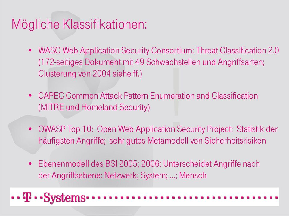 ) CAPEC Common Attack Pattern Enumeration and Classification (MITRE und Homeland Security) OWASP Top 10: Open Web Application