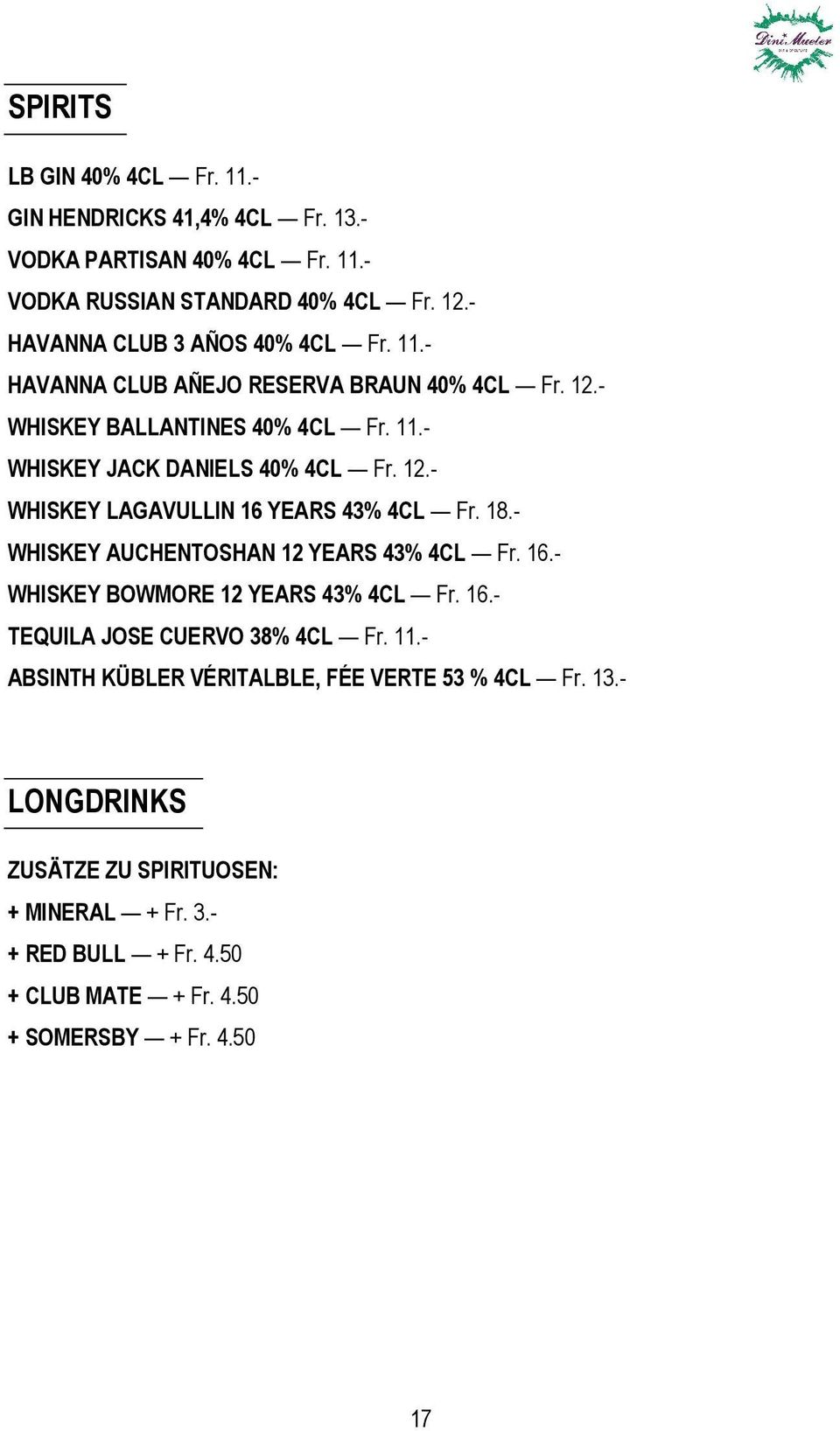 18.- WHISKEY AUCHENTOSHAN 12 YEARS 43% 4CL Fr. 16.- WHISKEY BOWMORE 12 YEARS 43% 4CL Fr. 16.- TEQUILA JOSE CUERVO 38% 4CL Fr. 11.