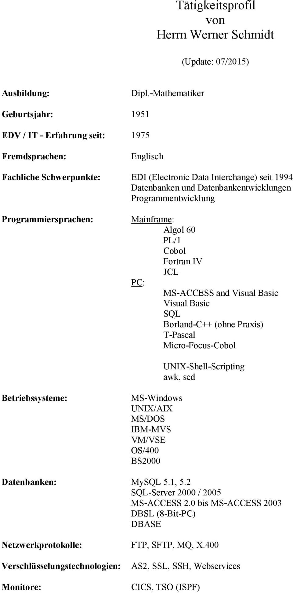Programmentwicklung Programmiersprachen: Mainframe: Algol 60 PL/1 Cobol Fortran IV JCL PC: MS-ACCESS and Visual Basic Visual Basic SQL Borland-C++ (ohne Praxis) T-Pascal Micro-Focus-Cobol