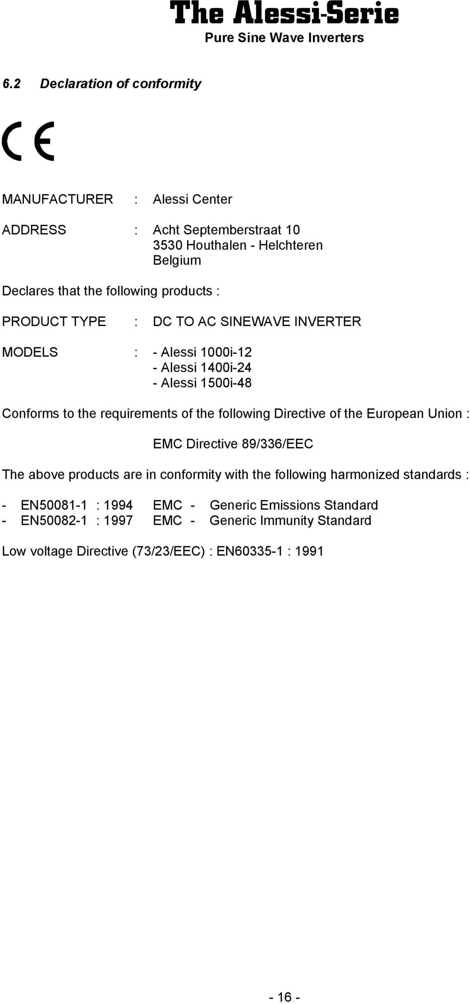 of the following Directive of the European Union : EMC Directive 89/336/EEC The above products are in conformity with the following harmonized standards :
