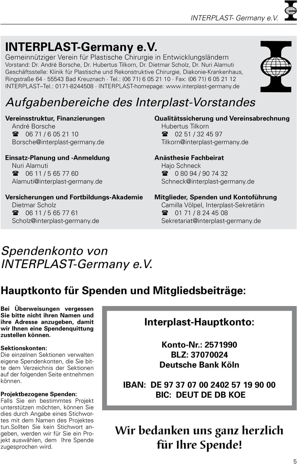: (06 71) 6 05 21 10 Fax: (06 71) 6 05 21 12 INTERPLAST Tel.: 0171-8244508 INTERPLAST-homepage: www.interplast-germany.