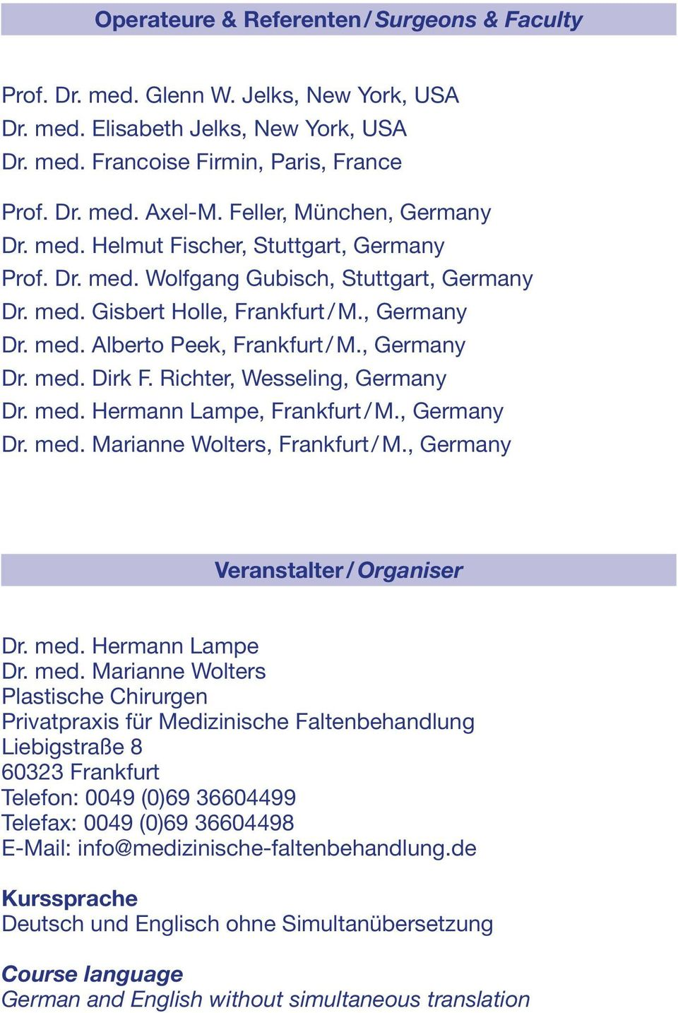, Germany Dr. med. Dirk F. Richter, Wesseling, Germany Dr. med. Hermann Lampe, Frankfurt / M., Germany Dr. med. Marianne Wolters, Frankfurt / M., Germany Veranstalter / Organiser Dr. med. Hermann Lampe Dr.