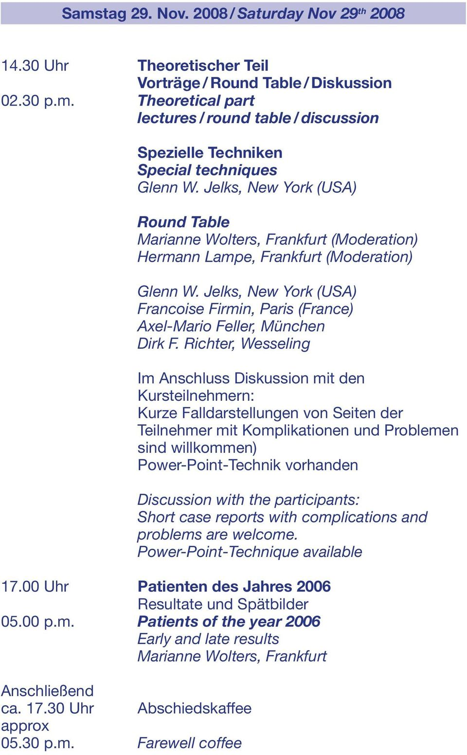 Jelks, New York (USA) Francoise Firmin, Paris (France) Axel-Mario Feller, München Dirk F.