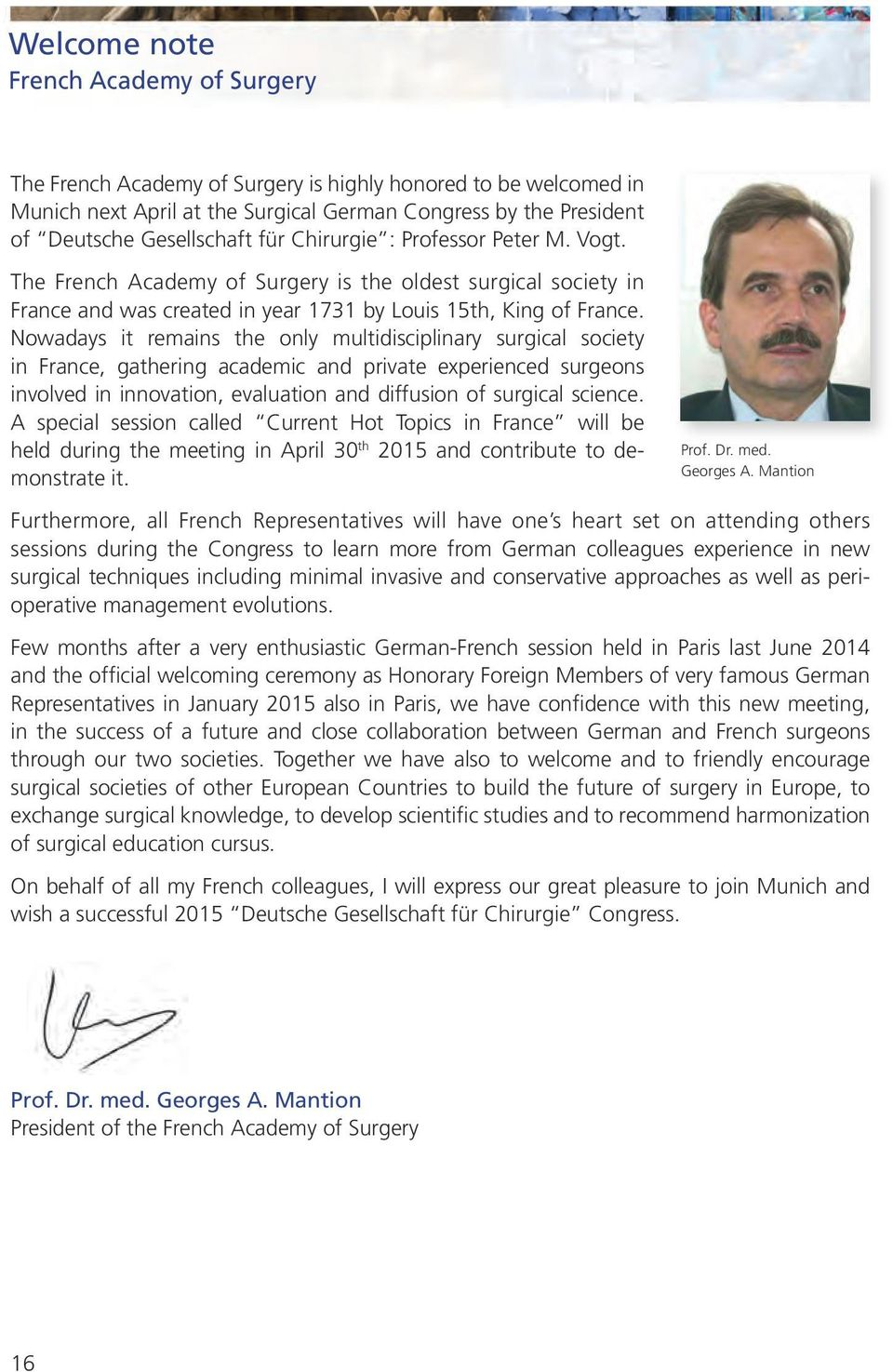 Nowadays it remains the only multidisciplinary surgical society in France, gathering academic and private experienced surgeons involved in innovation, evaluation and diffusion of surgical science.