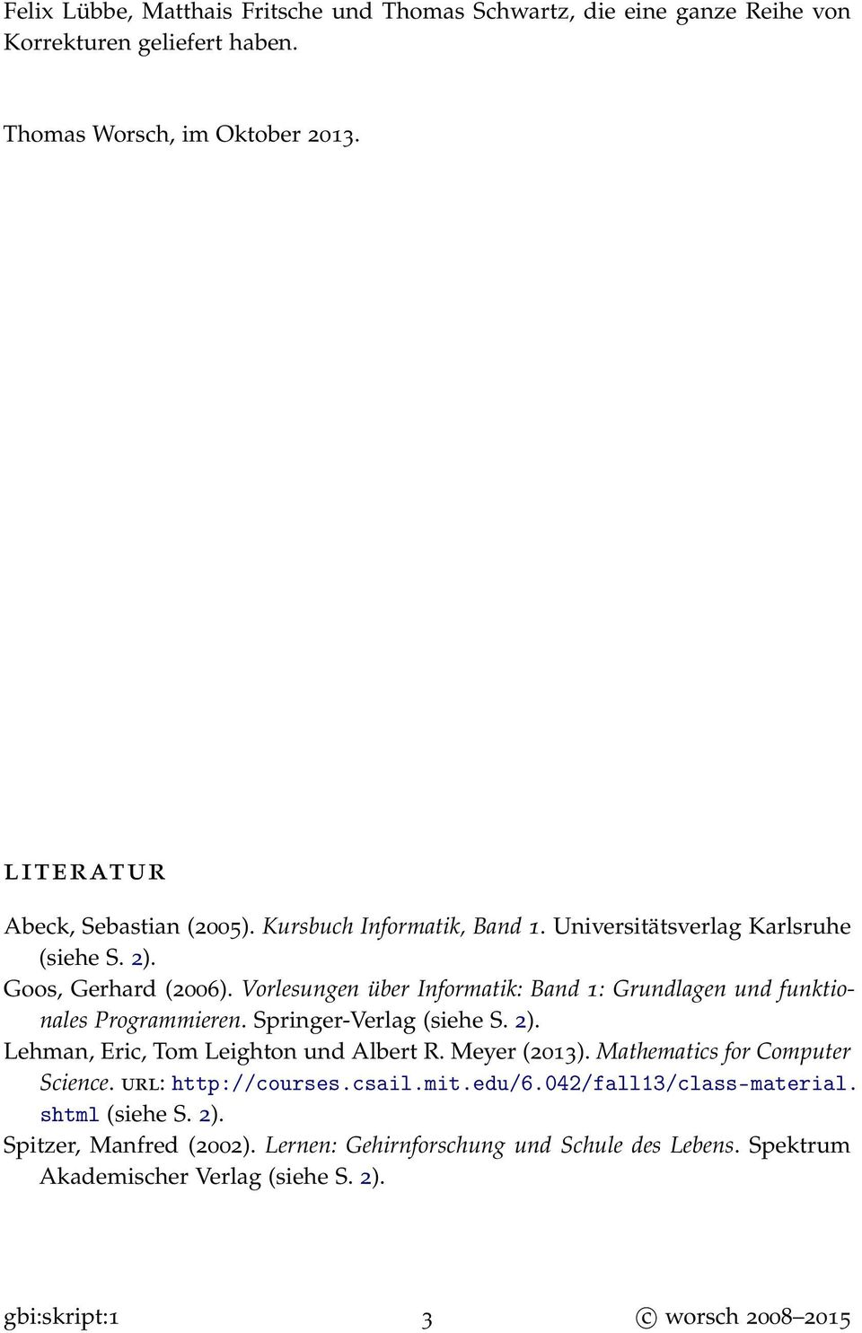 Springer-Verlag (siehe S. 2). Lehman, Eric, Tom Leighton und Albert R. Meyer (2013). Mathematics for Computer Science. url: http://courses.csail.mit.edu/6.