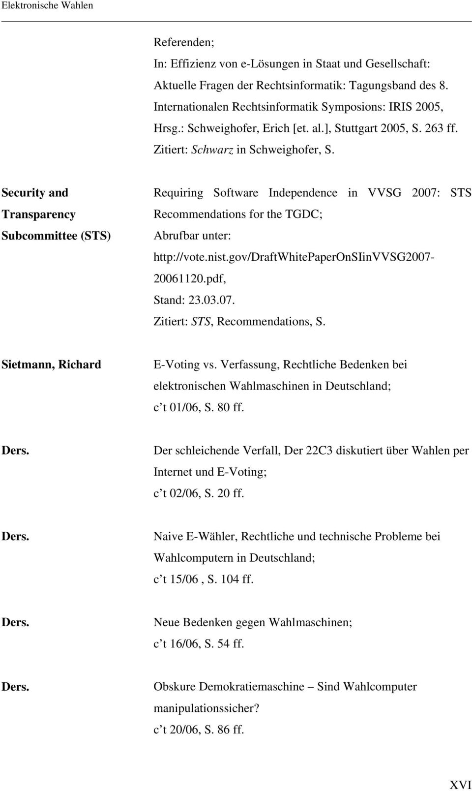 Security and Transparency Subcommittee (STS) Requiring Software Independence in VVSG 2007: STS Recommendations for the TGDC; Abrufbar unter: http://vote.nist.