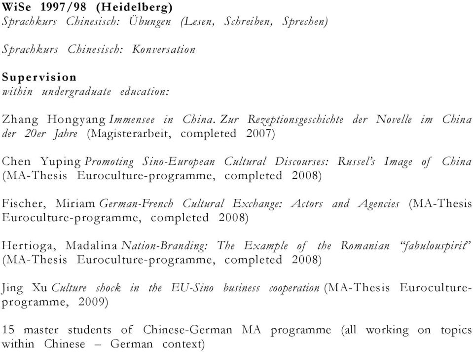 Euroculture-programme, completed 2008) Fischer, Miriam German-French Cultural Exchange: Actors and Agencies (MA-Thesis Euroculture-programme, completed 2008) Hertioga, Madalina Nation-Branding: The