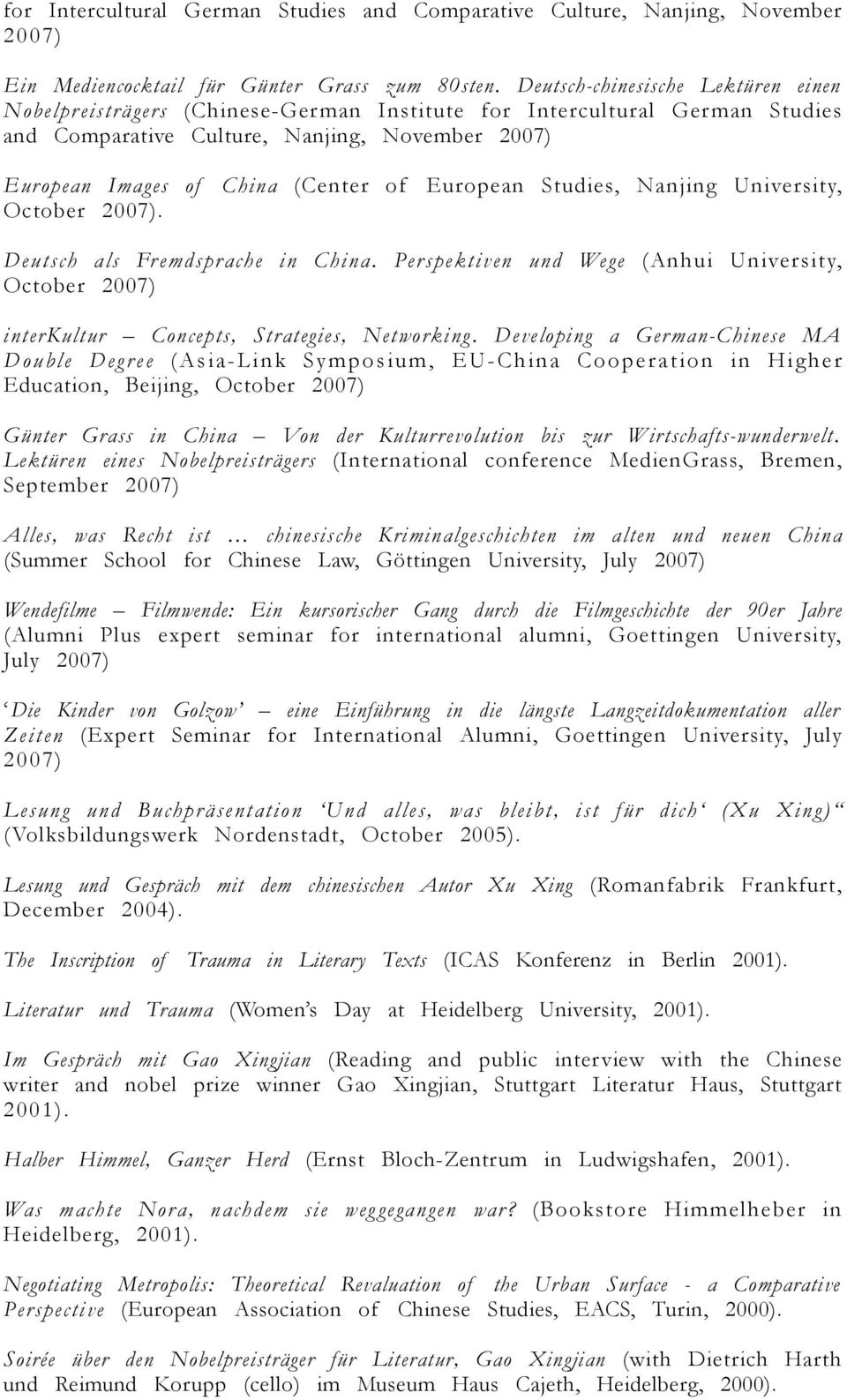 European Studies, Nanjing University, October 2007). Deutsch als Fr emdsprache in China. Perspektiven und Wege (Anhui University, October 2007) interkultur Concepts, Strategies, Networking.