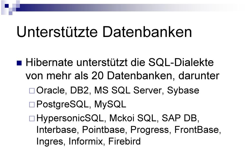 Server, Sybase PostgreSQL, MySQL HypersonicSQL, Mckoi SQL, SAP