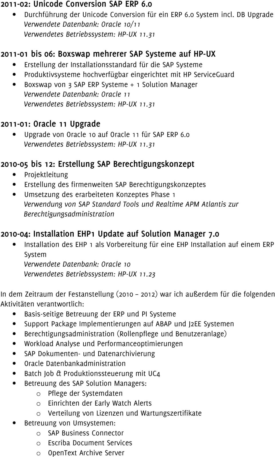 eingerichtet mit HP ServiceGuard Boxswap von 3 SAP ERP Systeme + 1 Solution Manager 2011-01: Oracle 11 Upgrade Upgrade von Oracle 10 auf Oracle 11 für SAP ERP 6.