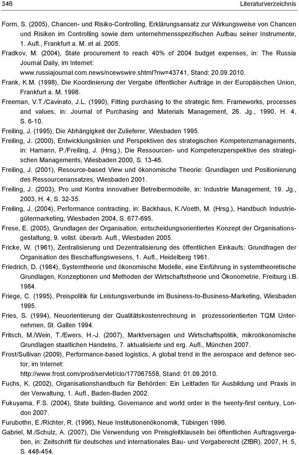 M. et al. 2005. Fradkov, M. (2004), State procurement to reach 40% of 2004 budget expenses, in: The Russia Journal Daily, im Internet: www.russiajournal.com.news/ncewswire.shtml?nw=43741, Stand: 20.