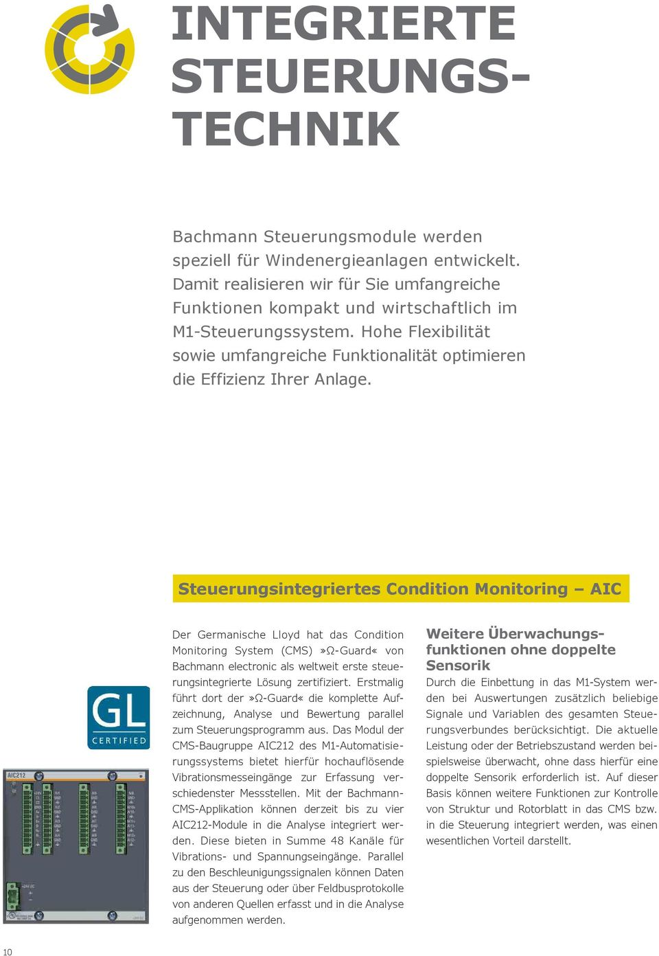 Steuerungsintegriertes Condition Monitoring AIC Der Germanische Lloyd hat das Condition Monitoring System (CMS)»Ω-Guard«von Bachmann electronic als weltweit erste steuerungsintegrierte Lösung
