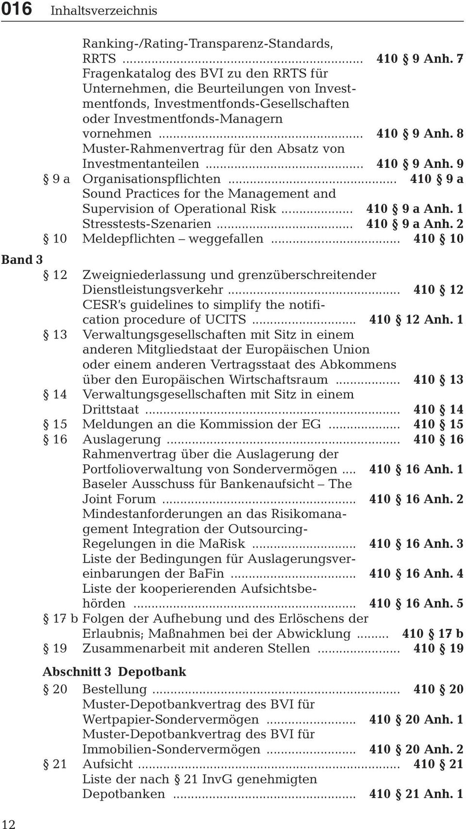 8 Muster-Rahmenvertrag für den Absatz von Investmentanteilen... 410 9 Anh. 9 9 a Organisationspflichten... 410 9 a Sound Practices for the Management and Supervision of Operational Risk... 410 9 a Anh.