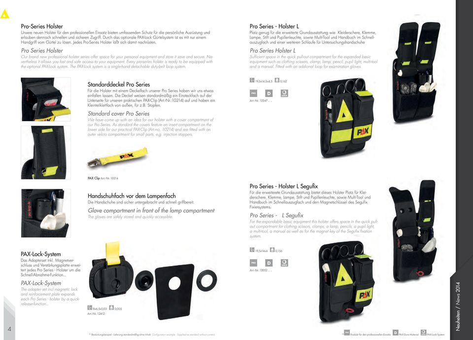 Pro Series olster Our brand new professional holster series offer space for your personal equipment and store it save and secure. Nevertheless it allows you fast and safe access to your equipment.