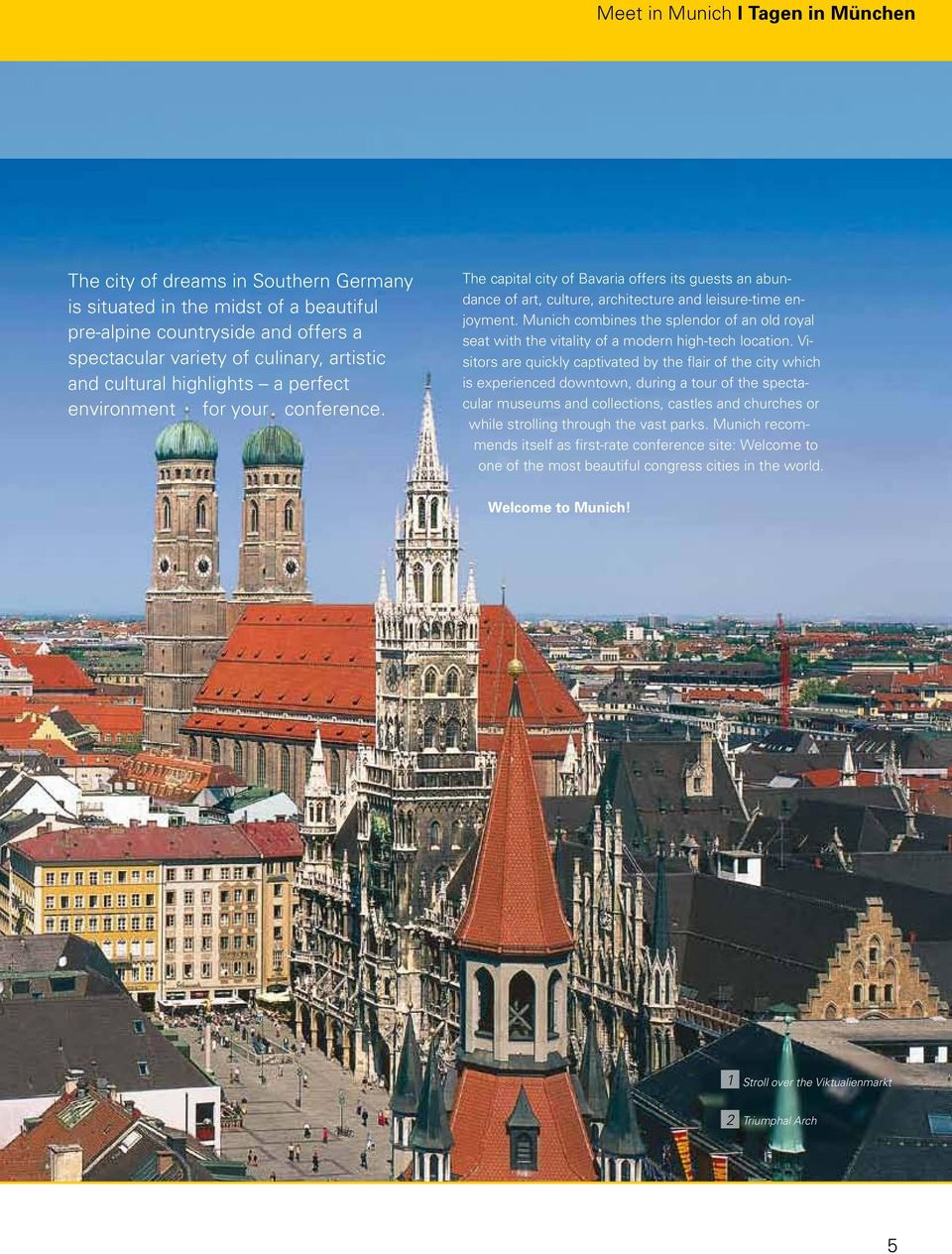 Munich combines the splendor of an old royal seat with the vitality of a modern high-tech location.