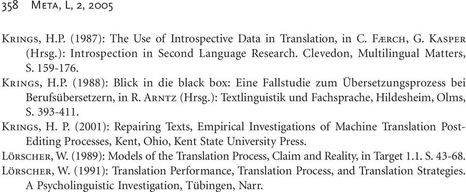 Krings, H. P. (2001): Repairing Texts, Empirical Investigations of Machine Translation Post- Editing Processes, Kent, Ohio, Kent State University Press. Lörscher, W.