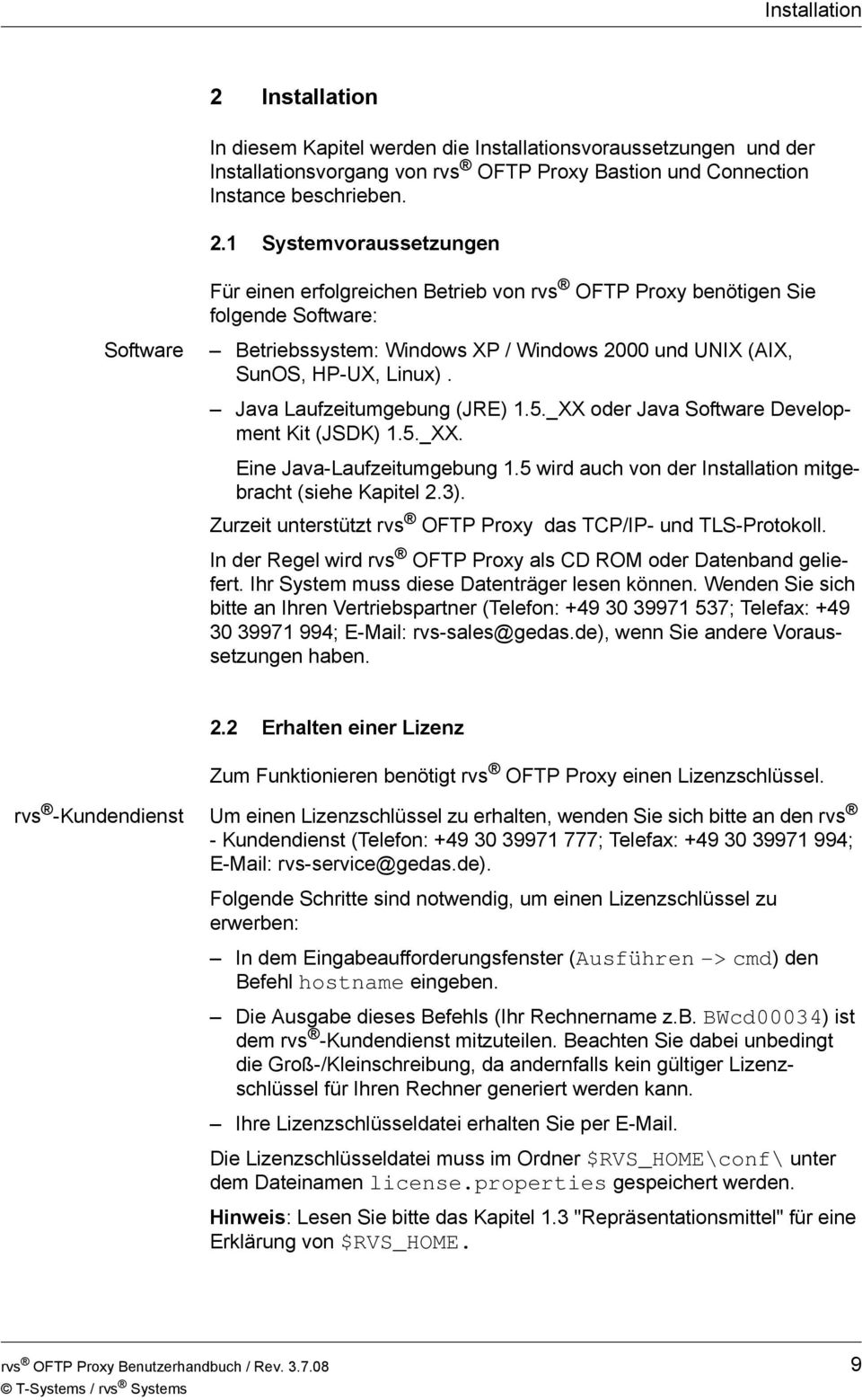 1 Systemvoraussetzungen Für einen erfolgreichen Betrieb von rvs OFTP Proxy benötigen Sie folgende Software: Software Betriebssystem: Windows XP / Windows 2000 und UNIX (AIX, SunOS, HP-UX, Linux).