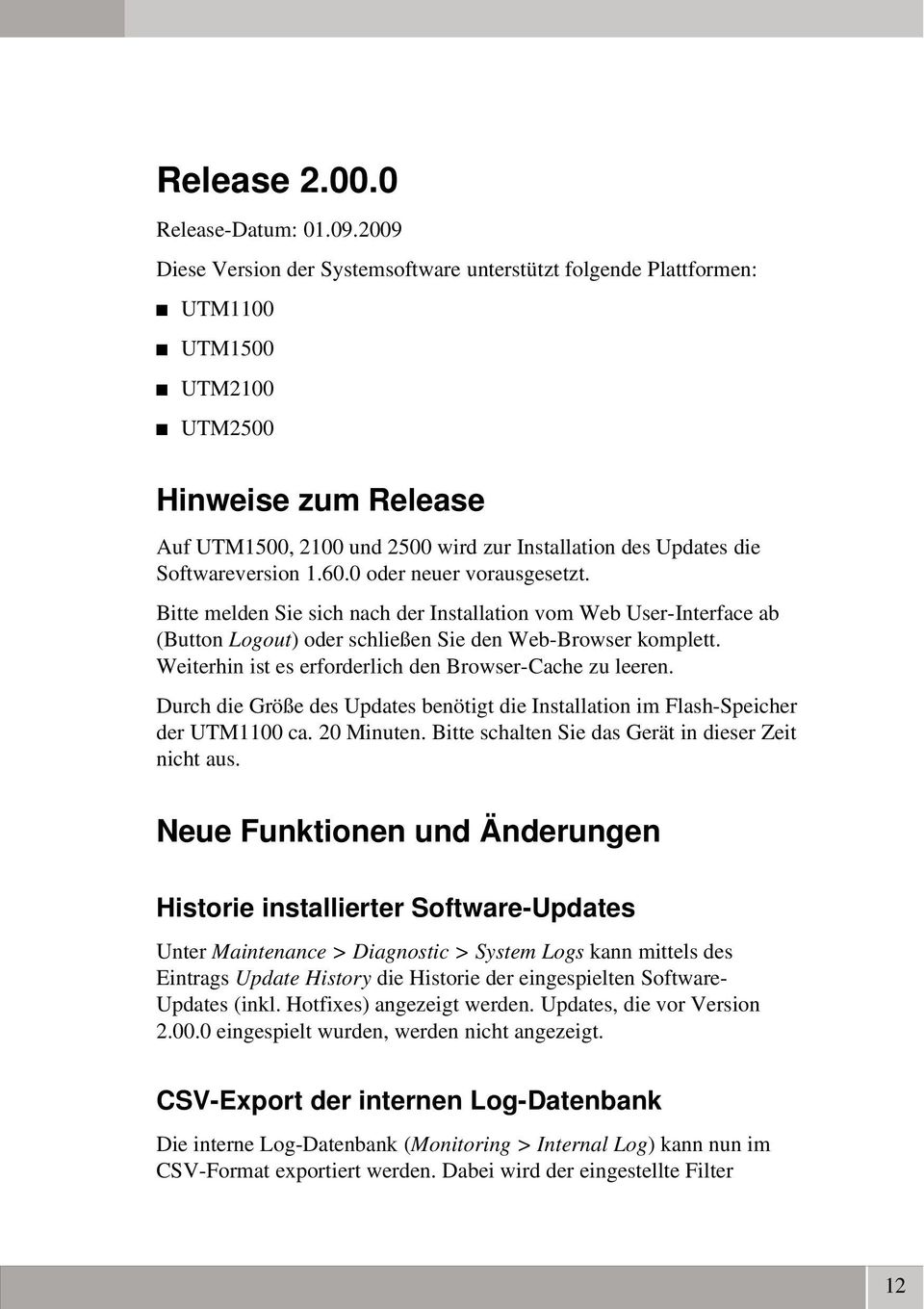 Softwareversion 1.60.0 oder neuer vorausgesetzt. Bitte melden Sie sich nach der Installation vom Web User Interface ab (Button Logout) oder schließen Sie den Web Browser komplett.