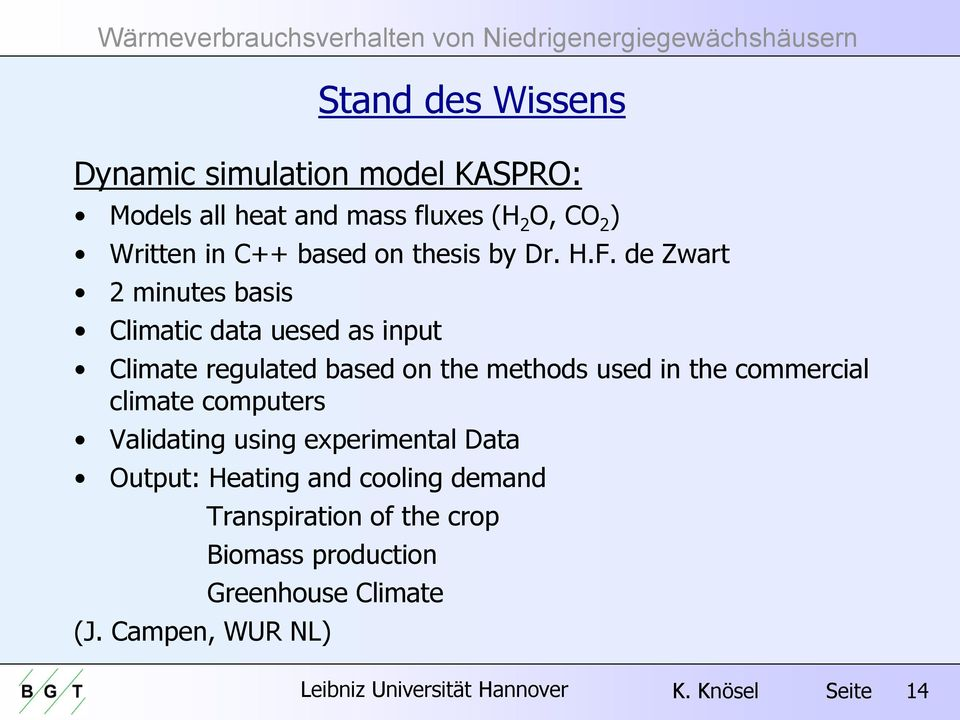 de Zwart 2 minutes basis Climatic data uesed as input Climate regulated based on the methods used in the