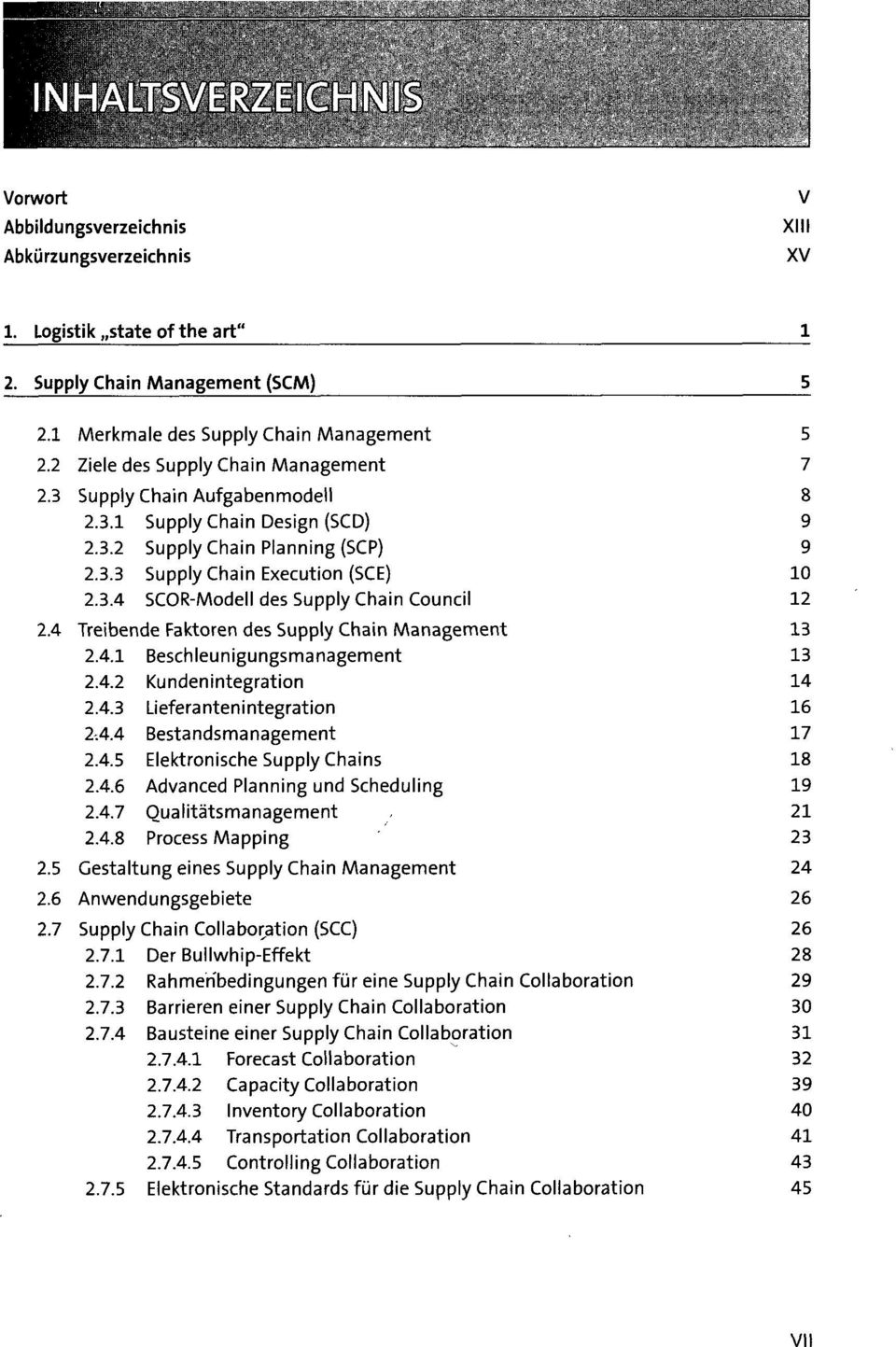 4 Treibende Faktoren des Supply Chain Management 13 2.4.1 Beschleunigungsmanagement 13 2.4.2 Kundenintegration 14 2.4.3 Lieferantenintegration 16 2.4.4 Bestandsmanagement 17 2.4.5 Elektronische Supply Chains 18 2.