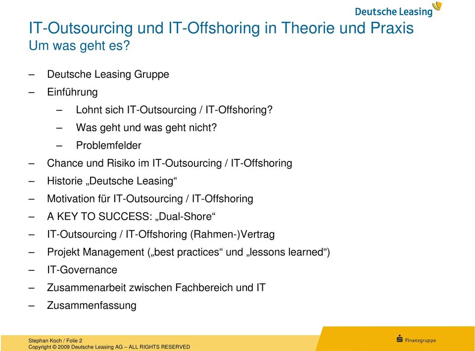Problemfelder Chance und Risiko im IT-Outsourcing / IT-Offshoring Historie Deutsche Leasing Motivation für IT-Outsourcing /