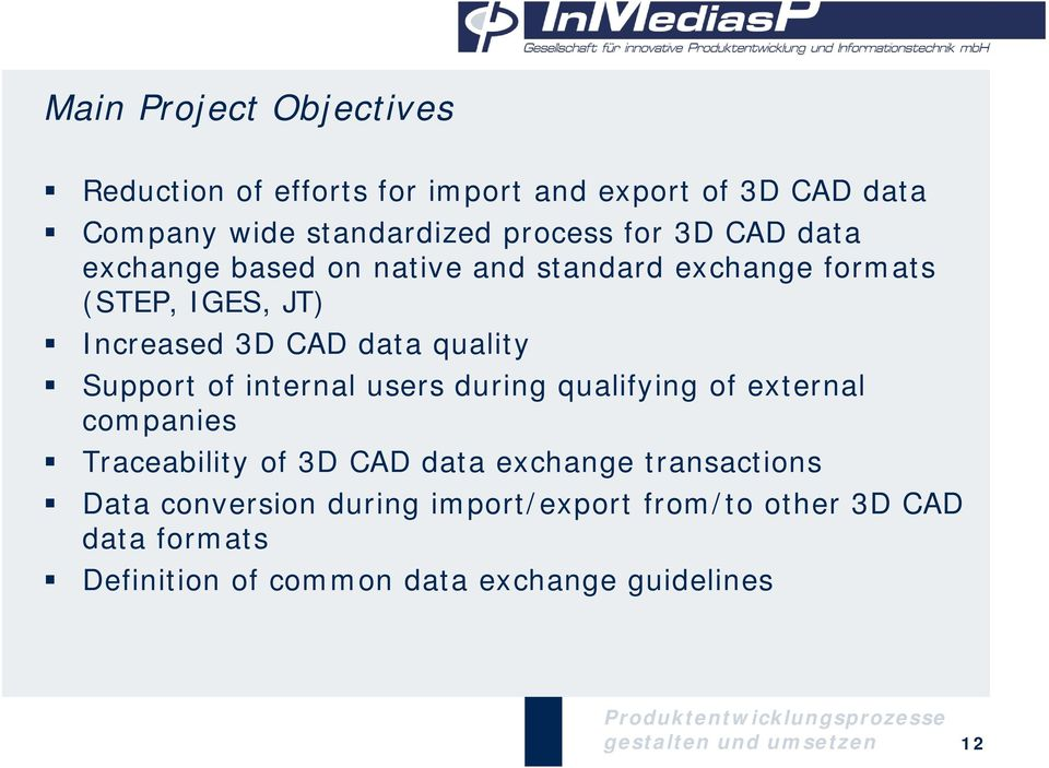 internal users during qualifying of external companies Traceability of 3D CAD data exchange transactions Data conversion