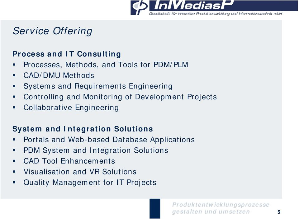 System and Integration Solutions Portals and Web-based Database Applications PDM System and Integration