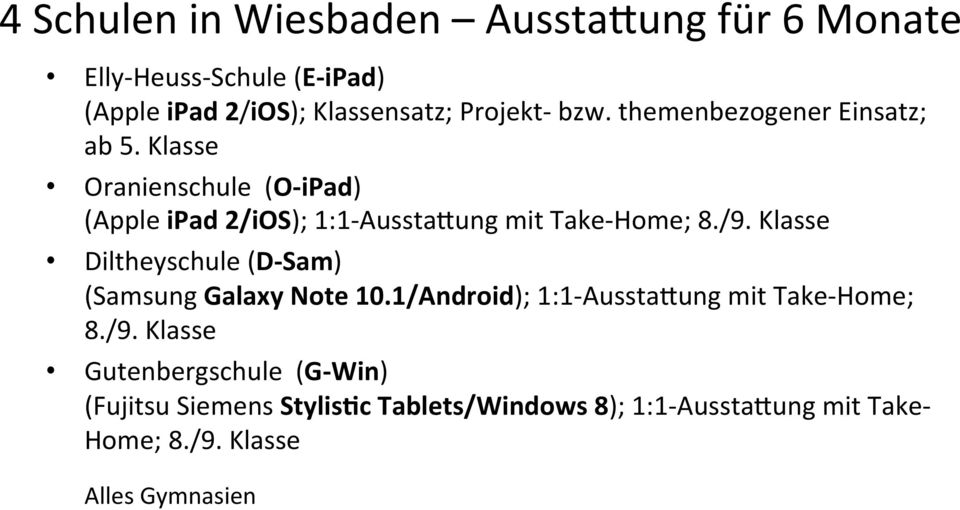 /9. Klasse Diltheyschule (D- Sam) (Samsung Galaxy Note 10.1/Android); 1:1- AusstaXung mit Take- Home; 8./9. Klasse Gutenbergschule (G- Win) (Fujitsu Siemens Stylis>c Tablets/Windows 8); 1:1- AusstaXung mit Take- Home; 8.