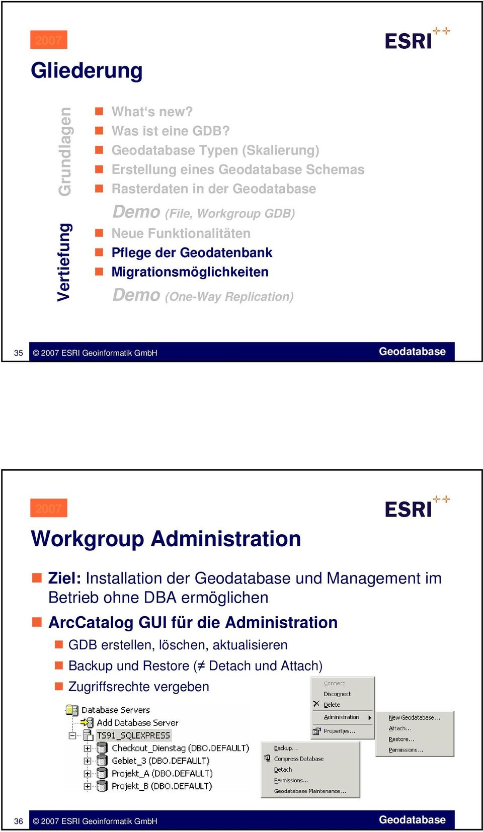 Geodatenbank Migrationsmöglichkeiten Demo (One-Way Replication) 35 Workgroup Administration Ziel: Installation der und