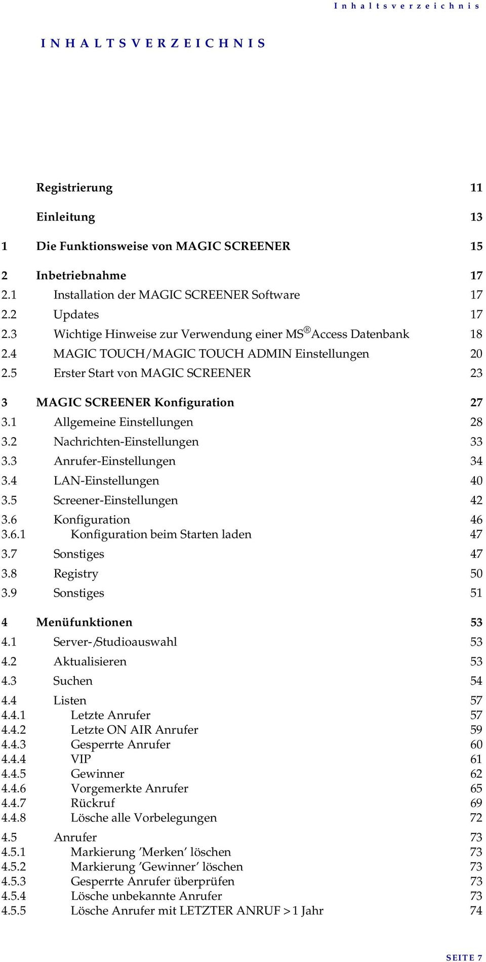 5 Erster Start von MAGIC SCREENER 23 3 MAGIC SCREENER Konfiguration 27 3.1 Allgemeine Einstellungen 28 3.2 Nachrichten-Einstellungen 33 3.3 Anrufer-Einstellungen 34 3.4 LAN-Einstellungen 40 3.