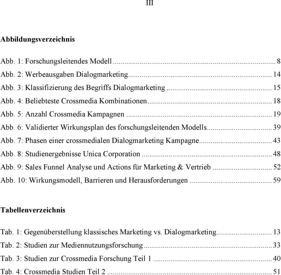 7: Phasen einer crossmedialen Dialogmarketing Kampagne... 43 Abb. 8: Studienergebnisse Unica Corporation... 48 Abb. 9: Sales Funnel Analyse und Actions für Marketing & Vertrieb... 52 Abb.