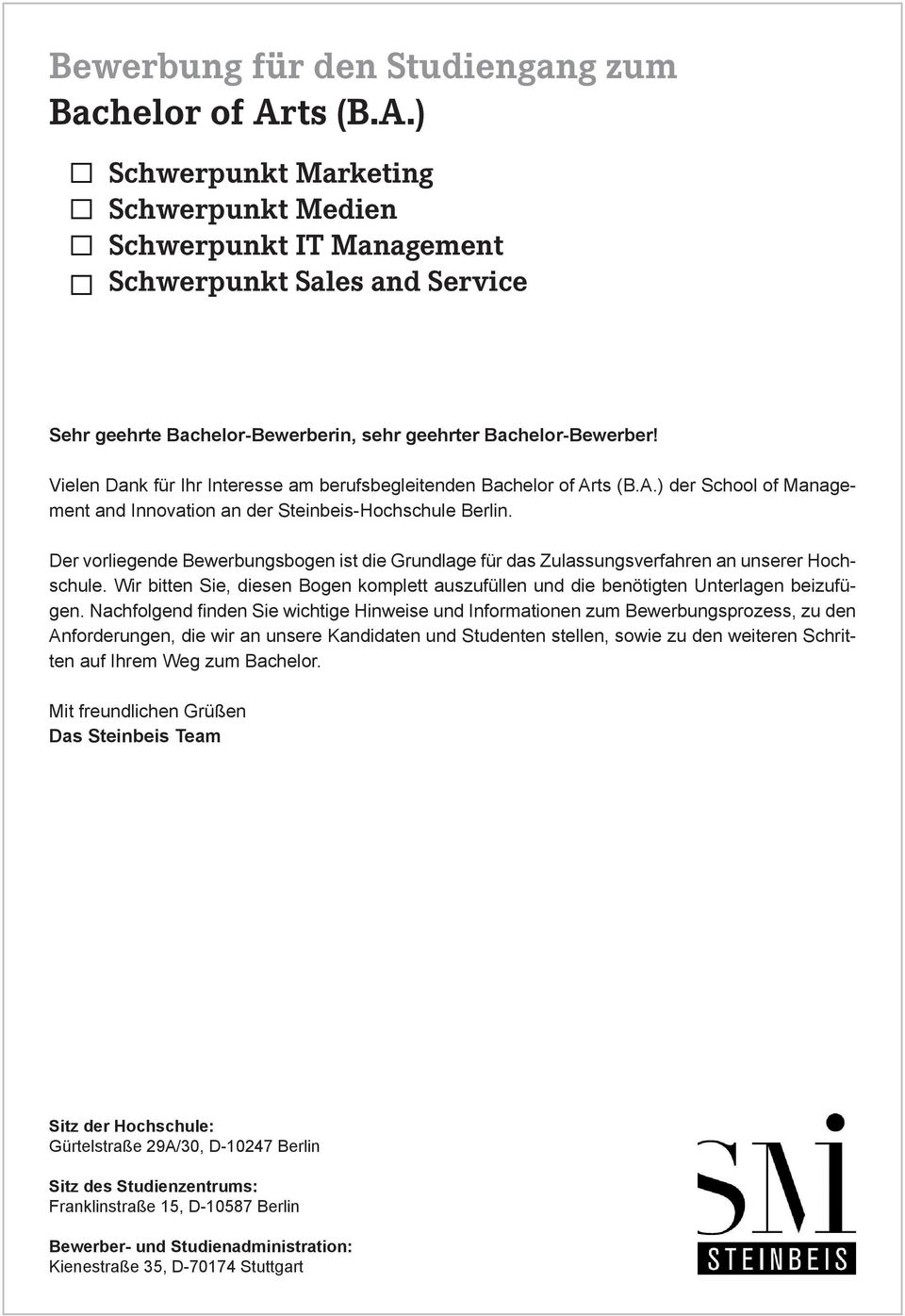 Vielen Dank für Ihr Interesse am berufsbegleitenden Bachelor of Arts (B.A.) der School of Management and Innovation an der Steinbeis-Hochschule Berlin.